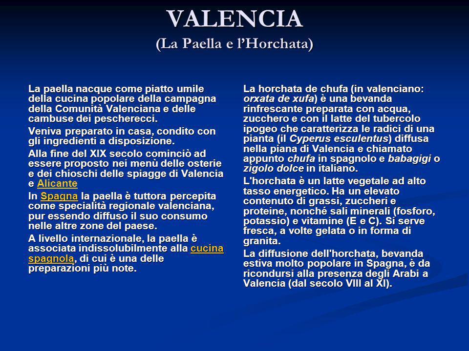 VALENCIA (La Paella e l'Horchata) La paella nacque come piatto umile della cucina popolare della campagna della Comunità Valenciana e delle cambuse de