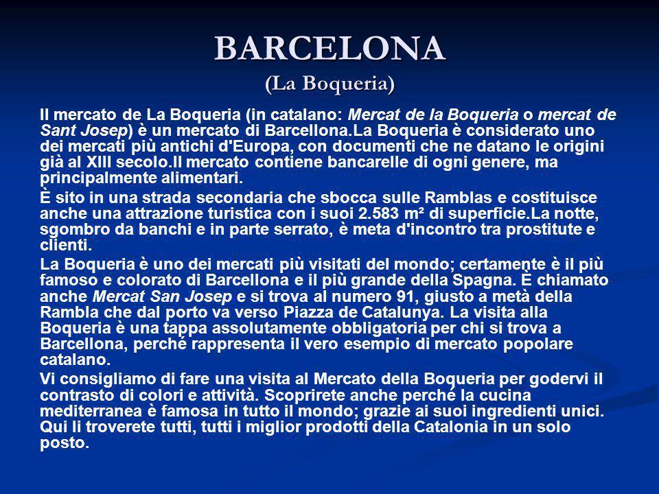 BARCELONA (La Boqueria) Il mercato de La Boqueria (in catalano: Mercat de la Boqueria o mercat de Sant Josep) è un mercato di Barcellona.La Boqueria è