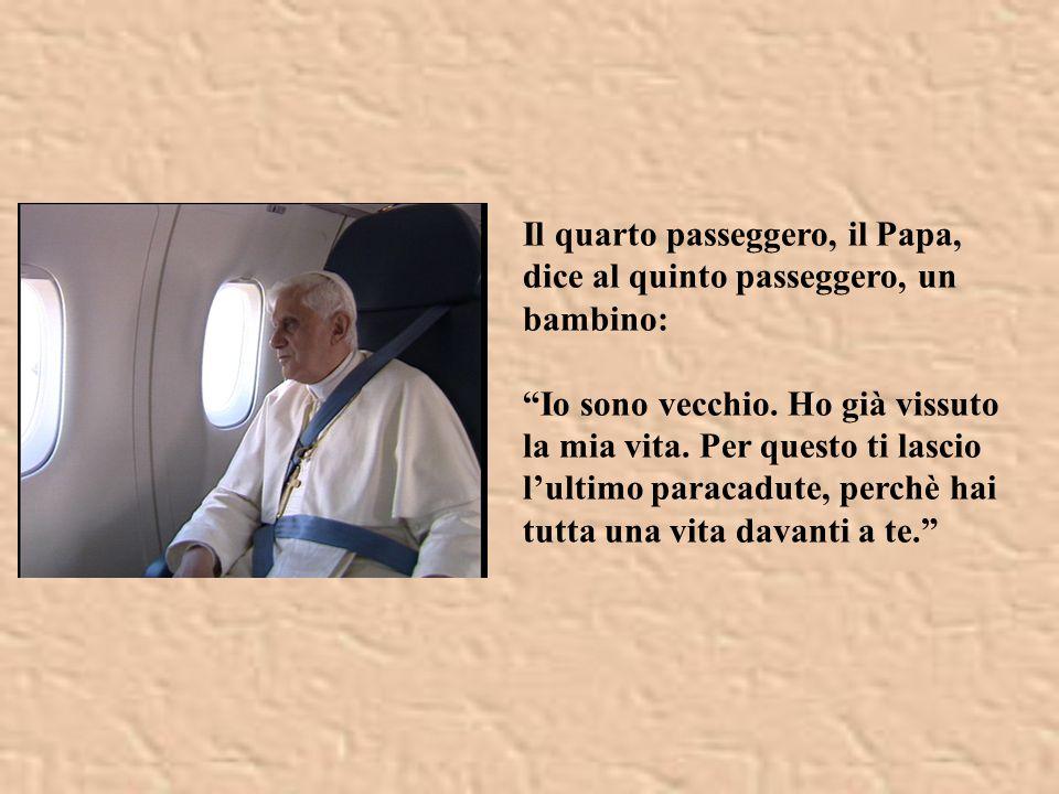 Il quarto passeggero, il Papa, dice al quinto passeggero, un bambino: Io sono vecchio.