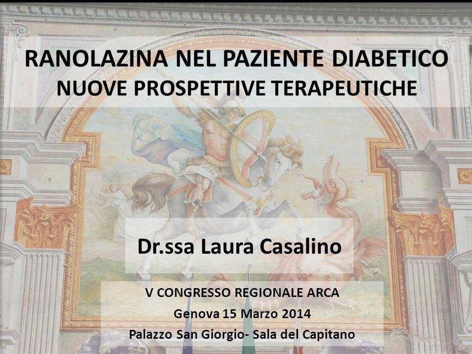 RANOLAZINA NEL PAZIENTE DIABETICO NUOVE PROSPETTIVE TERAPEUTICHE V CONGRESSO REGIONALE ARCA Genova 15 Marzo 2014 Palazzo San Giorgio- Sala del Capitan