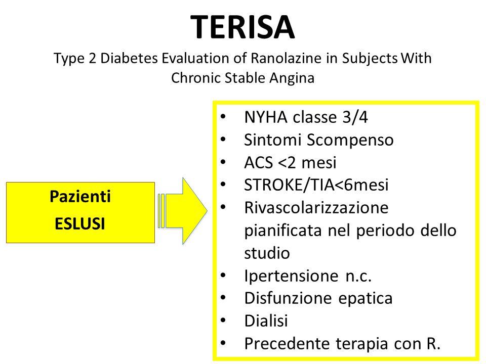 TERISA Type 2 Diabetes Evaluation of Ranolazine in Subjects With Chronic Stable Angina Pazienti ESLUSI NYHA classe 3/4 Sintomi Scompenso ACS <2 mesi STROKE/TIA<6mesi Rivascolarizzazione pianificata nel periodo dello studio Ipertensione n.c.