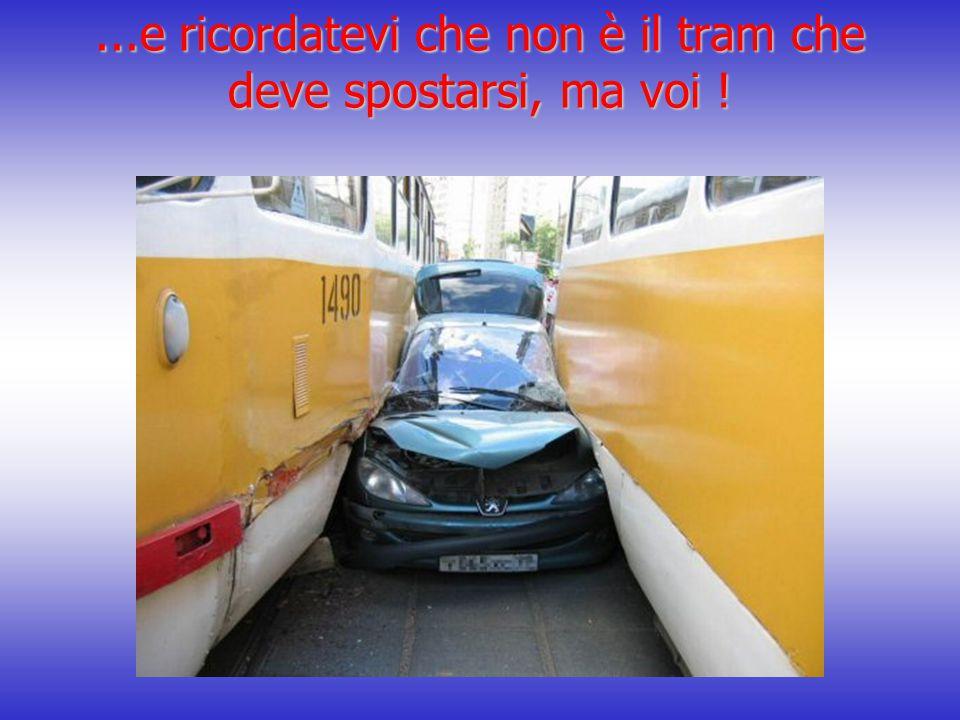 ...e ricordatevi che non è il tram che deve spostarsi, ma voi !