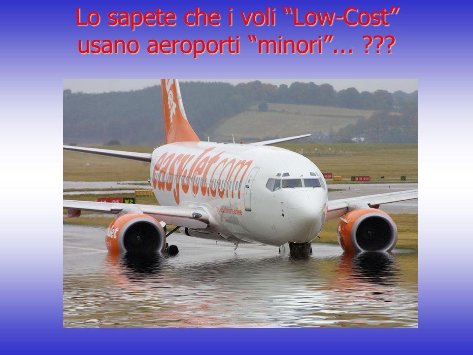 Lo sapete che i voli Low-Cost usano aeroporti minori ...