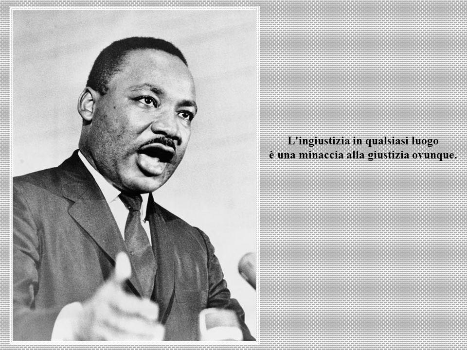 L ingiustizia in qualsiasi luogo è una minaccia alla giustizia ovunque.