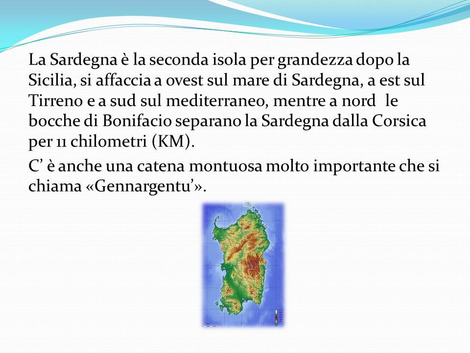 La Sardegna è la seconda isola per grandezza dopo la Sicilia, si affaccia a ovest sul mare di Sardegna, a est sul Tirreno e a sud sul mediterraneo, me