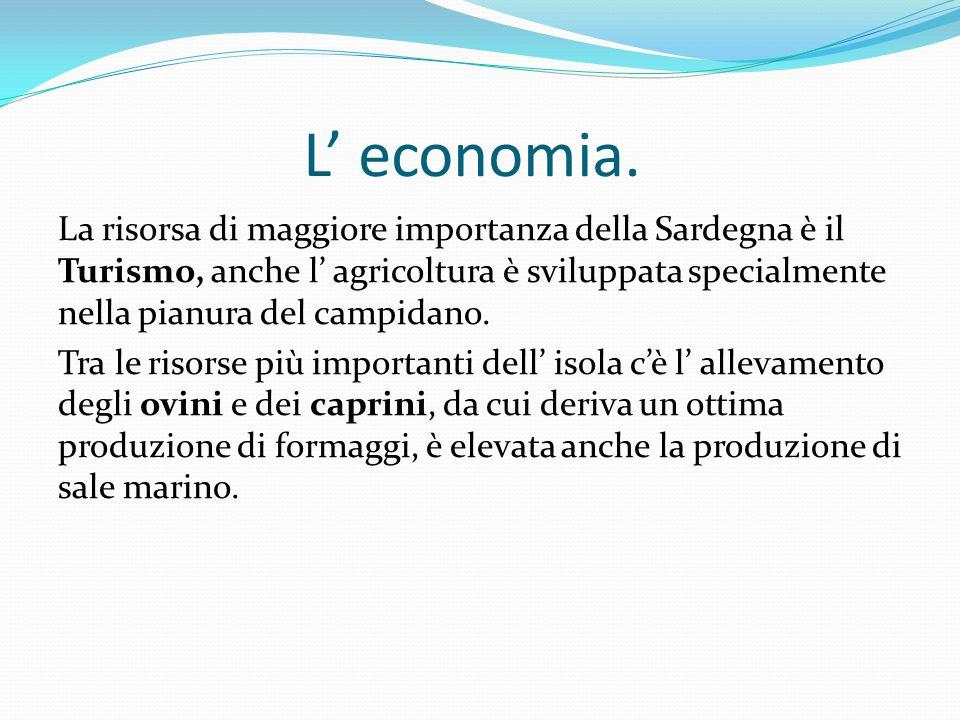 L' economia. La risorsa di maggiore importanza della Sardegna è il Turismo, anche l' agricoltura è sviluppata specialmente nella pianura del campidano
