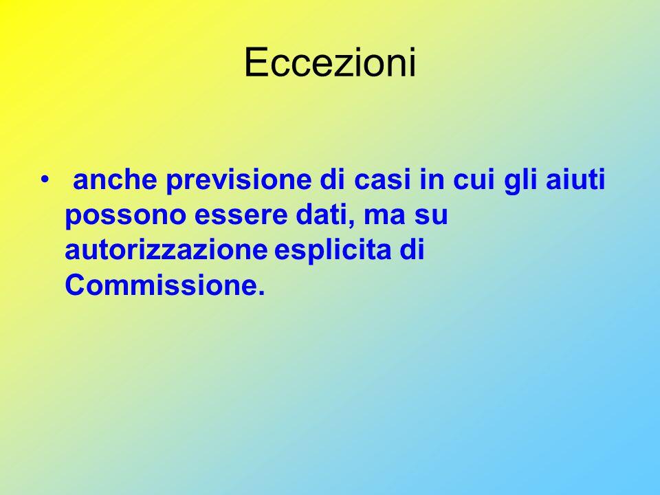 Eccezioni anche previsione di casi in cui gli aiuti possono essere dati, ma su autorizzazione esplicita di Commissione.