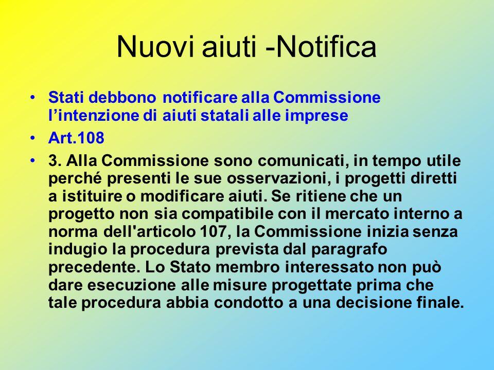 Nuovi aiuti -Notifica Stati debbono notificare alla Commissione l'intenzione di aiuti statali alle imprese Art.108 3.