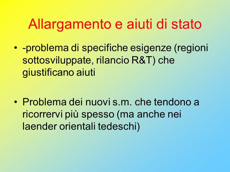 Allargamento e aiuti di stato -problema di specifiche esigenze (regioni sottosviluppate, rilancio R&T) che giustificano aiuti Problema dei nuovi s.m.