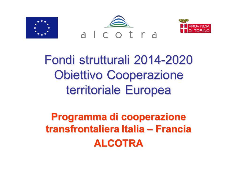 Fondi strutturali 2014-2020 Obiettivo Cooperazione territoriale Europea Programma di cooperazione transfrontaliera Italia – Francia ALCOTRA