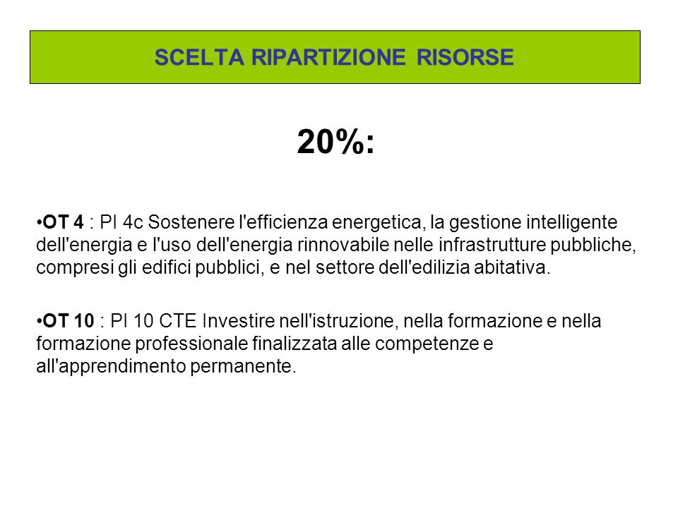 20%: OT 4 : PI 4c Sostenere l efficienza energetica, la gestione intelligente dell energia e l uso dell energia rinnovabile nelle infrastrutture pubbliche, compresi gli edifici pubblici, e nel settore dell edilizia abitativa.