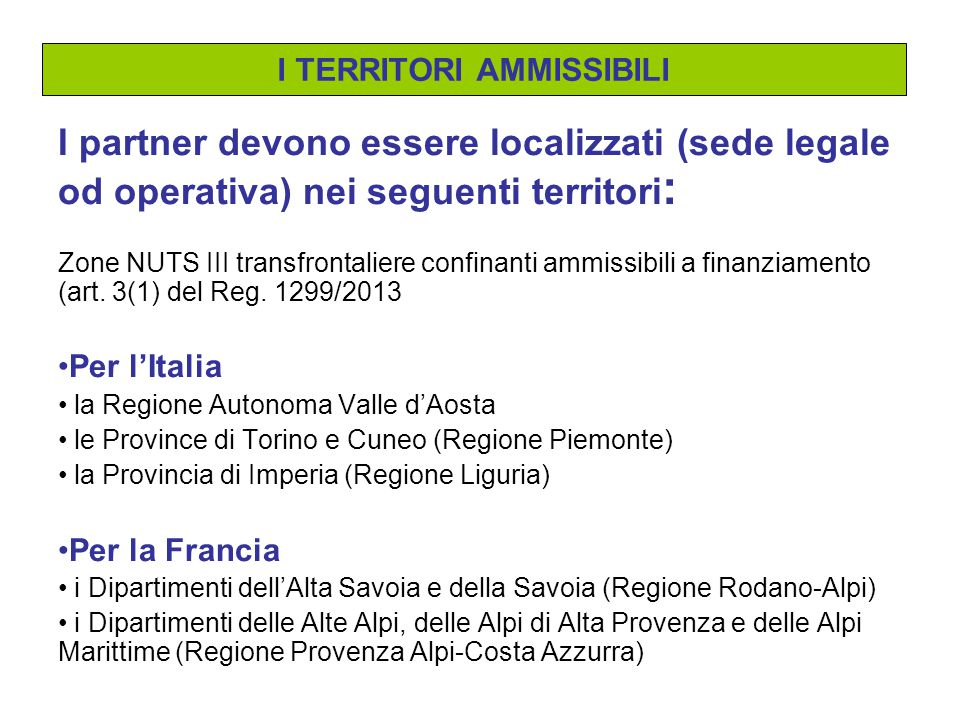 I partner devono essere localizzati (sede legale od operativa) nei seguenti territori : Zone NUTS III transfrontaliere confinanti ammissibili a finanziamento (art.