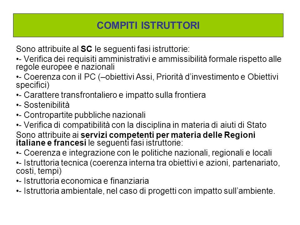 Sono attribuite al SC le seguenti fasi istruttorie: - Verifica dei requisiti amministrativi e ammissibilità formale rispetto alle regole europee e nazionali - Coerenza con il PC (–obiettivi Assi, Priorità d'investimento e Obiettivi specifici) - Carattere transfrontaliero e impatto sulla frontiera - Sostenibilità - Contropartite pubbliche nazionali - Verifica di compatibilità con la disciplina in materia di aiuti di Stato Sono attribuite ai servizi competenti per materia delle Regioni italiane e francesi le seguenti fasi istruttorie: - Coerenza e integrazione con le politiche nazionali, regionali e locali - Istruttoria tecnica (coerenza interna tra obiettivi e azioni, partenariato, costi, tempi) - Istruttoria economica e finanziaria - Istruttoria ambientale, nel caso di progetti con impatto sull'ambiente.