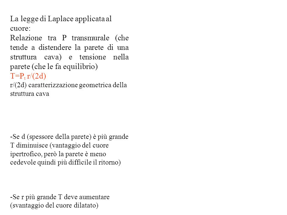 La legge di Laplace applicata al cuore: Relazione tra P transmurale (che tende a distendere la parete di una struttura cava) e tensione nella parete (