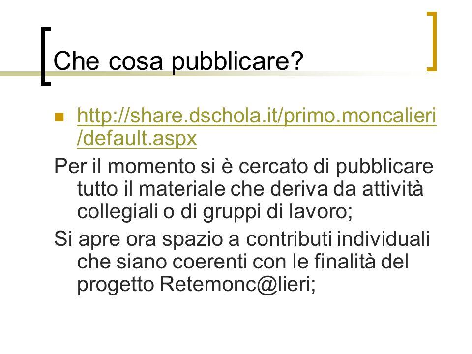 Che cosa pubblicare? http://share.dschola.it/primo.moncalieri /default.aspx http://share.dschola.it/primo.moncalieri /default.aspx Per il momento si è