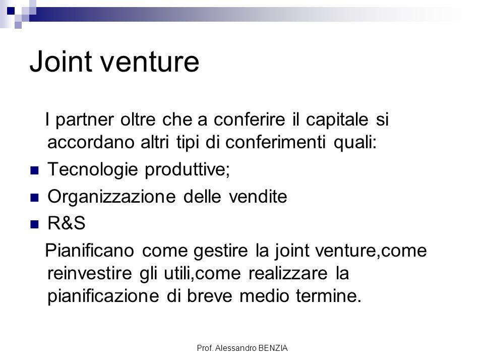 Prof. Alessandro BENZIA Joint venture I partner oltre che a conferire il capitale si accordano altri tipi di conferimenti quali: Tecnologie produttive