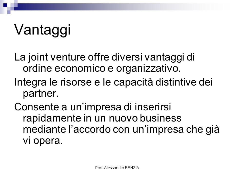 Prof. Alessandro BENZIA Vantaggi La joint venture offre diversi vantaggi di ordine economico e organizzativo. Integra le risorse e le capacità distint