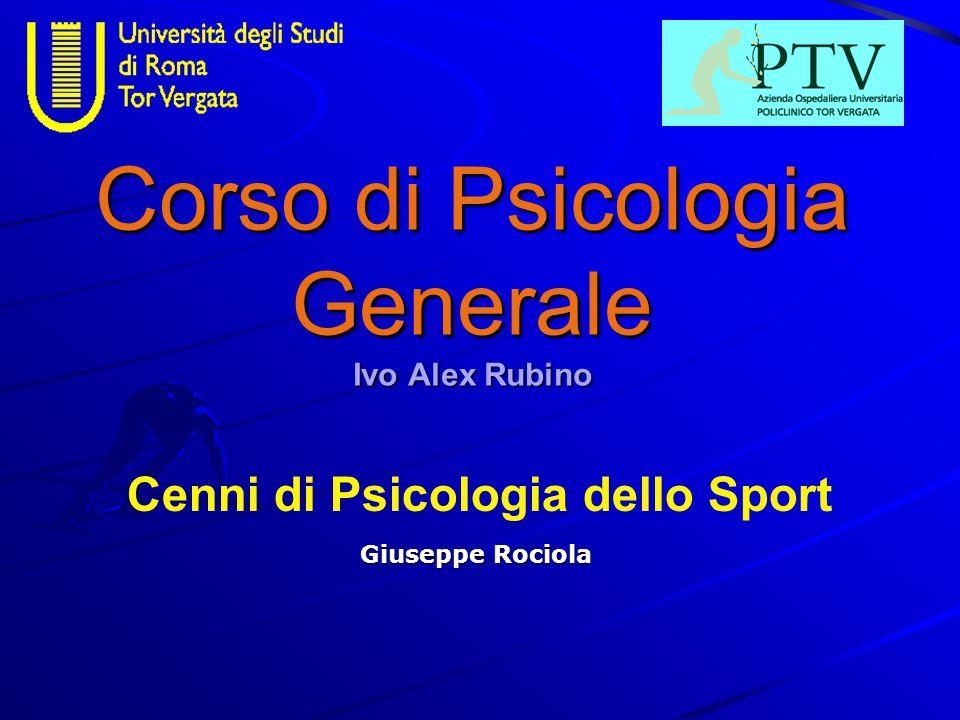 Corso di Psicologia Generale Ivo Alex Rubino Giuseppe Rociola Cenni di Psicologia dello Sport