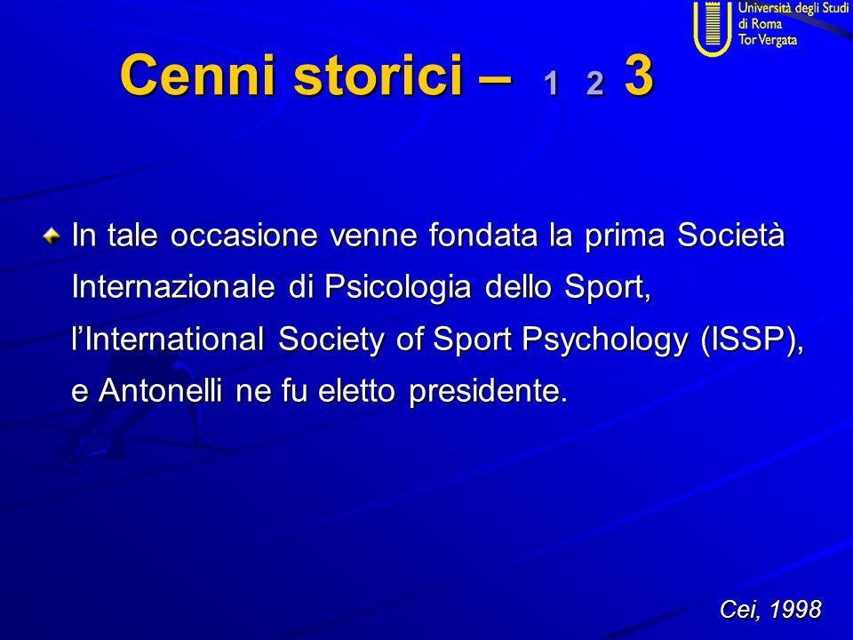 Cenni storici – 1 2 3 In tale occasione venne fondata la prima Società Internazionale di Psicologia dello Sport, l'International Society of Sport Psyc