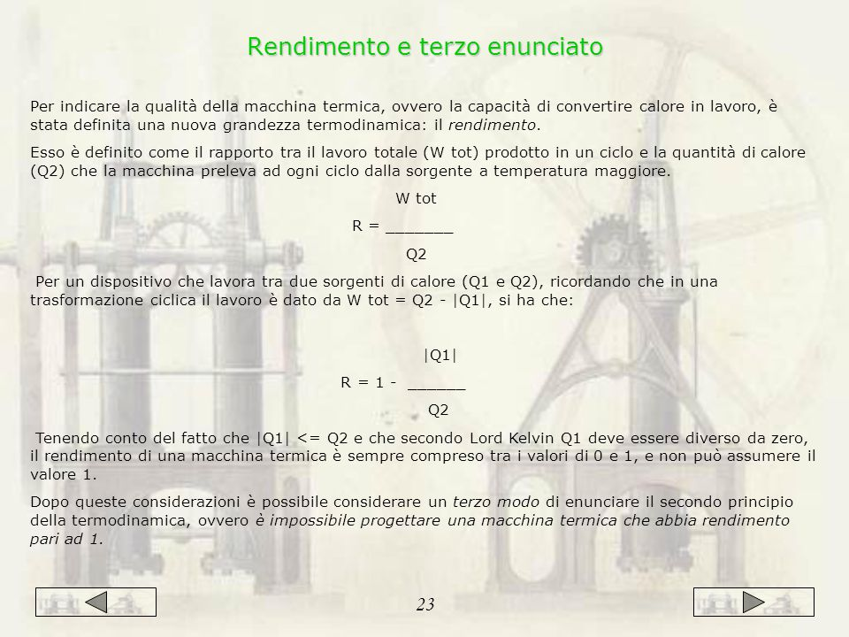Per indicare la qualità della macchina termica, ovvero la capacità di convertire calore in lavoro, è stata definita una nuova grandezza termodinamica: il rendimento.