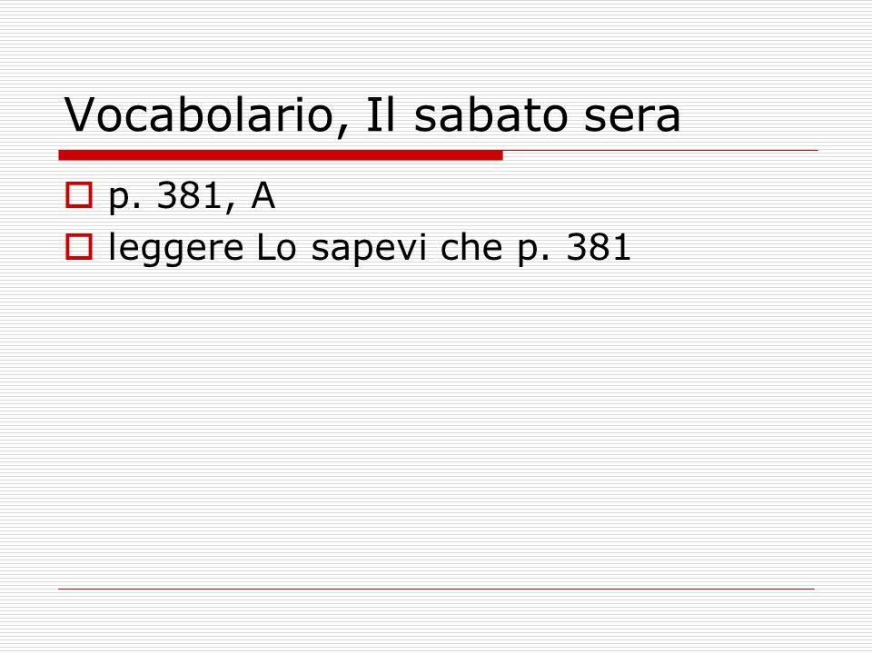 Vocabolario, Il sabato sera  p. 381, A  leggere Lo sapevi che p. 381