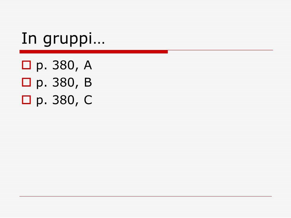 In gruppi…  p. 380, A  p. 380, B  p. 380, C