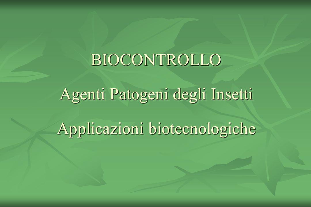 BIOCONTROLLO Agenti Patogeni degli Insetti Applicazioni biotecnologiche
