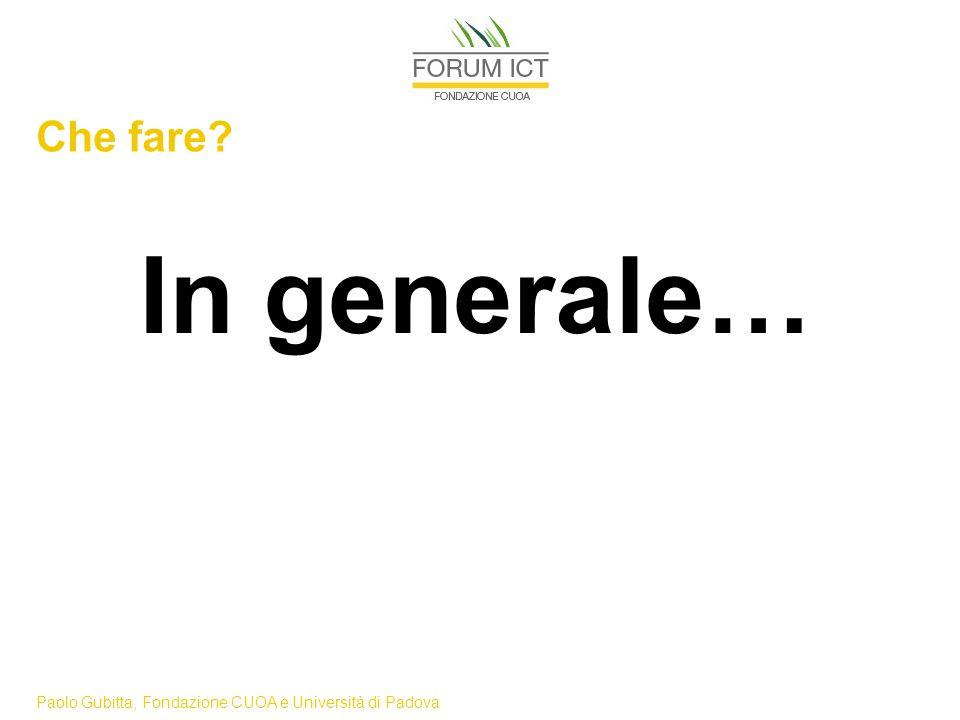 Paolo Gubitta, Fondazione CUOA e Università di Padova Che fare In generale…