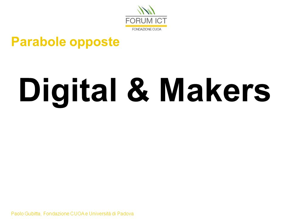 Paolo Gubitta, Fondazione CUOA e Università di Padova Parabole opposte Digital & Makers