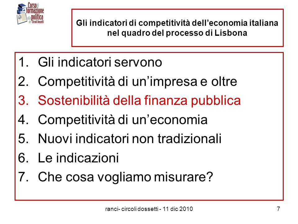 ranci- circoli dossetti - 11 dic 201018 European innovation scoreboard: variabili elementari Enablers captures the main drivers of innovation that are external to the firm as: –Human resources – the availability of high-skilled and educated people.