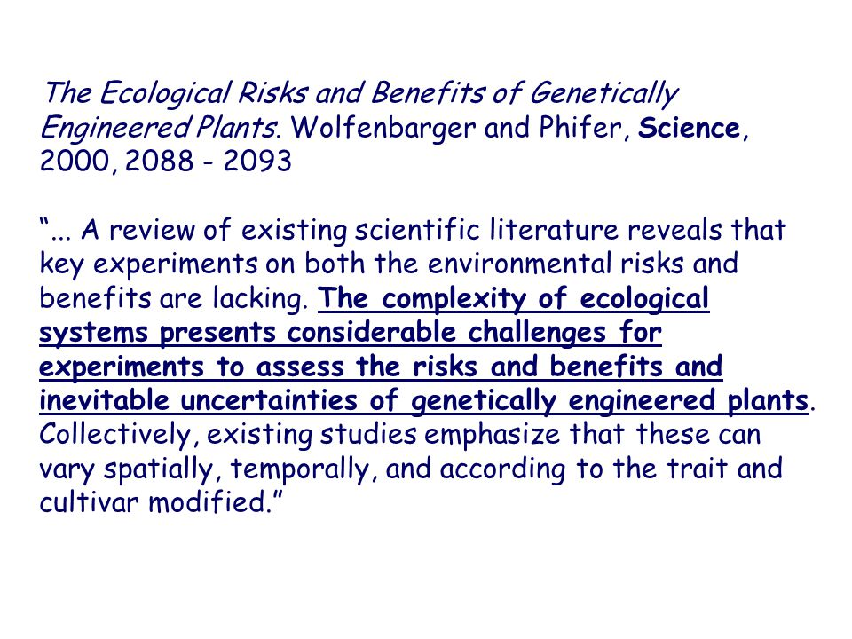 "The Ecological Risks and Benefits of Genetically Engineered Plants. Wolfenbarger and Phifer, Science, 2000, 2088 - 2093 ""... A review of existing scie"