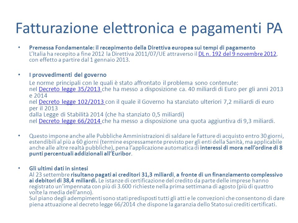 Fatturazione elettronica e pagamenti PA Premessa Fondamentale: il recepimento della Direttiva europea sui tempi di pagamento L'Italia ha recepito a fine 2012 la Direttiva 2011/07/UE attraverso il DL n.