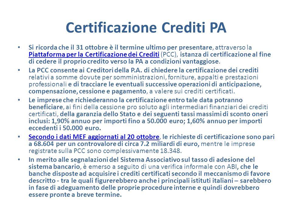 Certificazione Crediti PA Si ricorda che il 31 ottobre è il termine ultimo per presentare, attraverso la Piattaforma per la Certificazione dei Crediti (PCC), istanza di certificazione al fine di cedere il proprio credito verso la PA a condizioni vantaggiose.