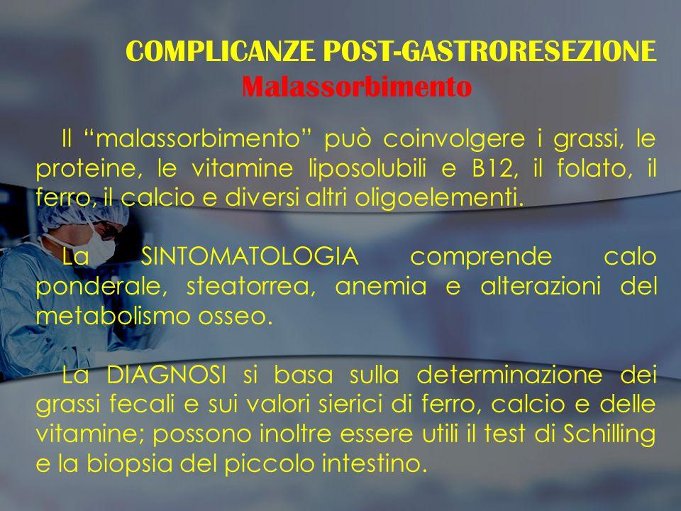 Sindrome del piccolo stomaco: - Ripienezza gastrica - Dolore - Vomito alimentare e biliare COMPLICANZE POST-GASTRORESEZIONE Sindromi post - cibali