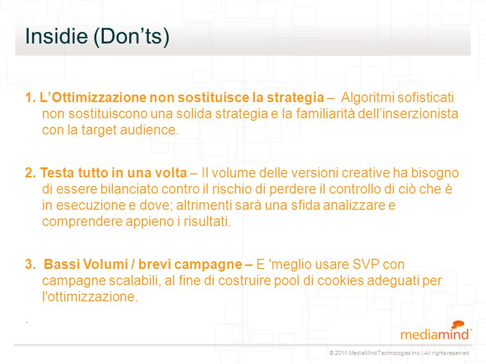 © 2011 MediaMind Technologies Inc. | All rights reserved Best Practices (Do's) 1. Elabora la Strategia -Definisci gli obbiettivi della campagna: Conve