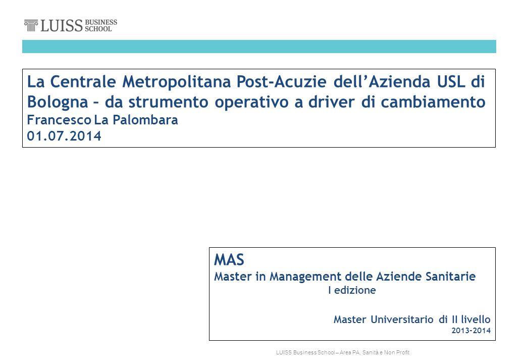 LUISS Business School – Area PA, Sanità e Non Profit La Centrale Metropolitana Post-Acuzie dell'Azienda USL di Bologna – da strumento operativo a driv
