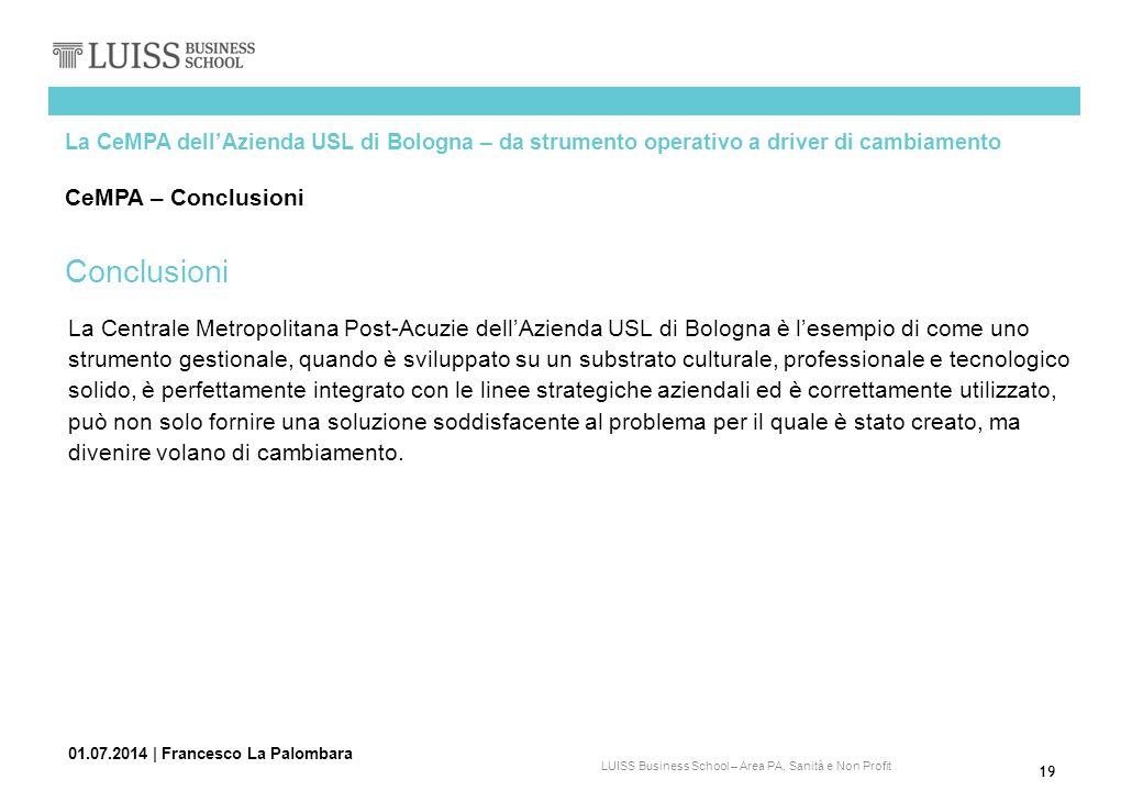19 LUISS Business School – Area PA, Sanità e Non Profit 01.07.2014   Francesco La Palombara La CeMPA dell'Azienda USL di Bologna – da strumento operat
