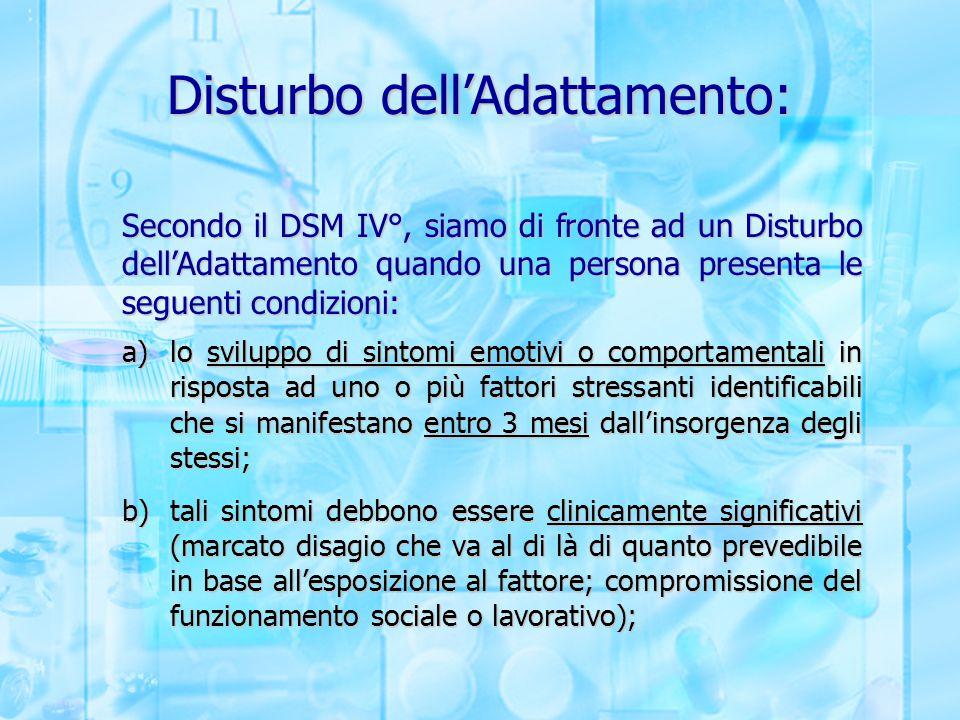 Disturbo dell'Adattamento: Secondo il DSM IV°, siamo di fronte ad un Disturbo dell'Adattamento quando una persona presenta le seguenti condizioni: a)l