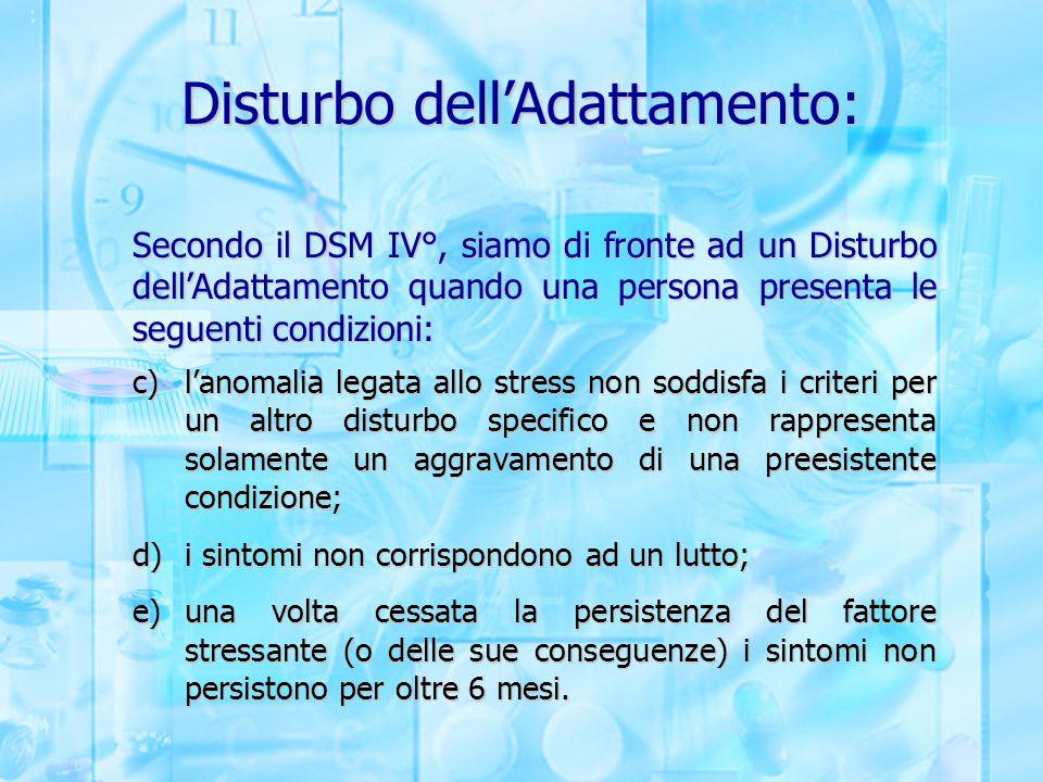 Disturbo dell'Adattamento: Secondo il DSM IV°, siamo di fronte ad un Disturbo dell'Adattamento quando una persona presenta le seguenti condizioni: c)l
