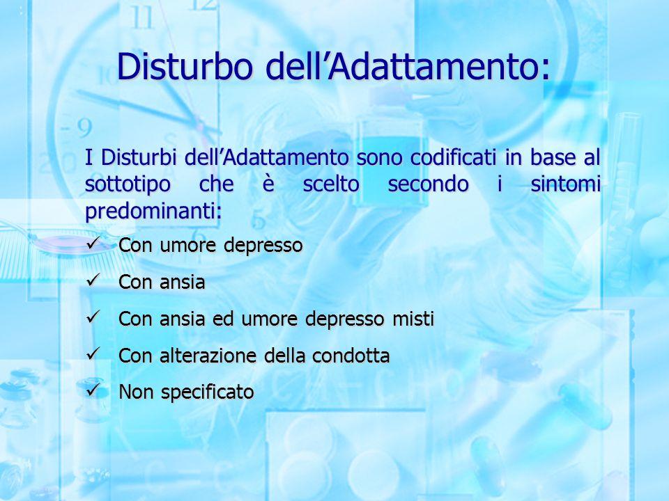 Disturbo dell'Adattamento: I Disturbi dell'Adattamento sono codificati in base al sottotipo che è scelto secondo i sintomi predominanti: Con umore dep