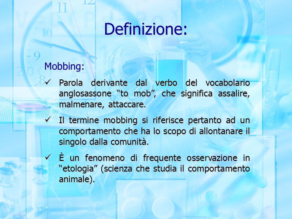 """Definizione: Mobbing: Parola derivante dal verbo del vocabolario anglosassone """"to mob"""", che significa assalire, malmenare, attaccare. Parola derivante"""