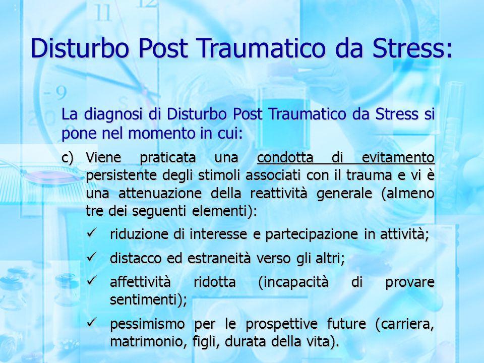 Disturbo Post Traumatico da Stress: La diagnosi di Disturbo Post Traumatico da Stress si pone nel momento in cui: c)Viene praticata una condotta di ev