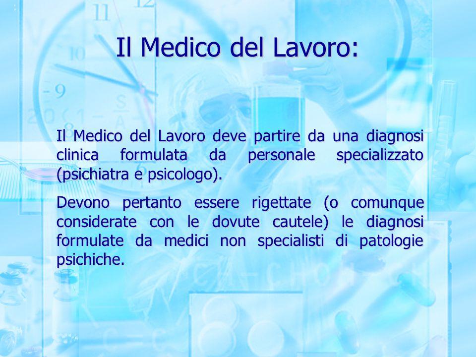 Il Medico del Lavoro: Il Medico del Lavoro deve partire da una diagnosi clinica formulata da personale specializzato (psichiatra e psicologo). Devono