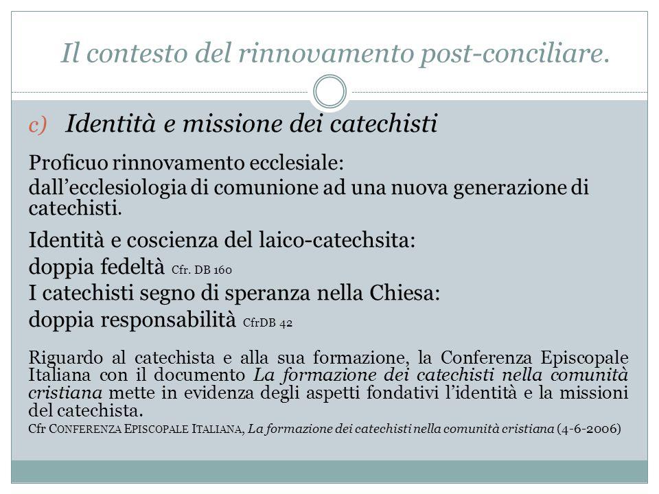 c) Identità e missione dei catechisti Proficuo rinnovamento ecclesiale: dall'ecclesiologia di comunione ad una nuova generazione di catechisti.