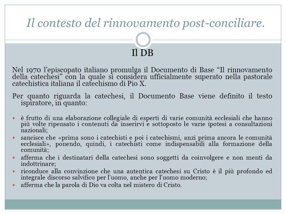 Il DB Nel 1970 l'episcopato italiano promulga il Documento di Base Il rinnovamento della catechesi con la quale si considera ufficialmente superato nella pastorale catechistica italiana il catechismo di Pio X.