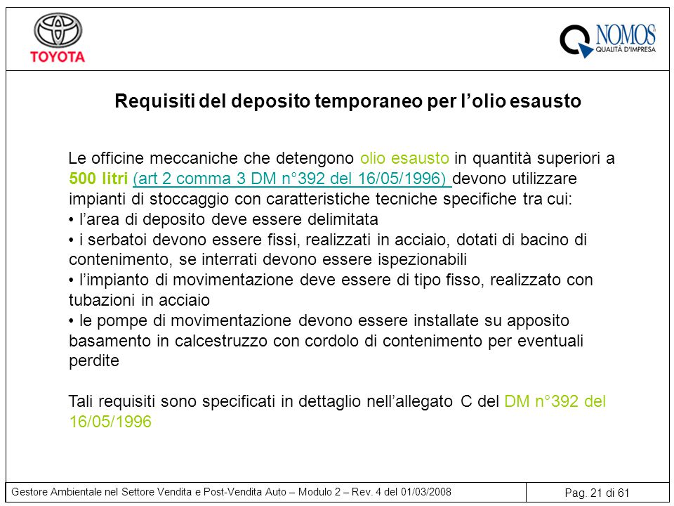 Pag. 21 di 61 Gestore Ambientale nel Settore Vendita e Post-Vendita Auto – Modulo 2 – Rev. 4 del 01/03/2008 Requisiti del deposito temporaneo per l'ol