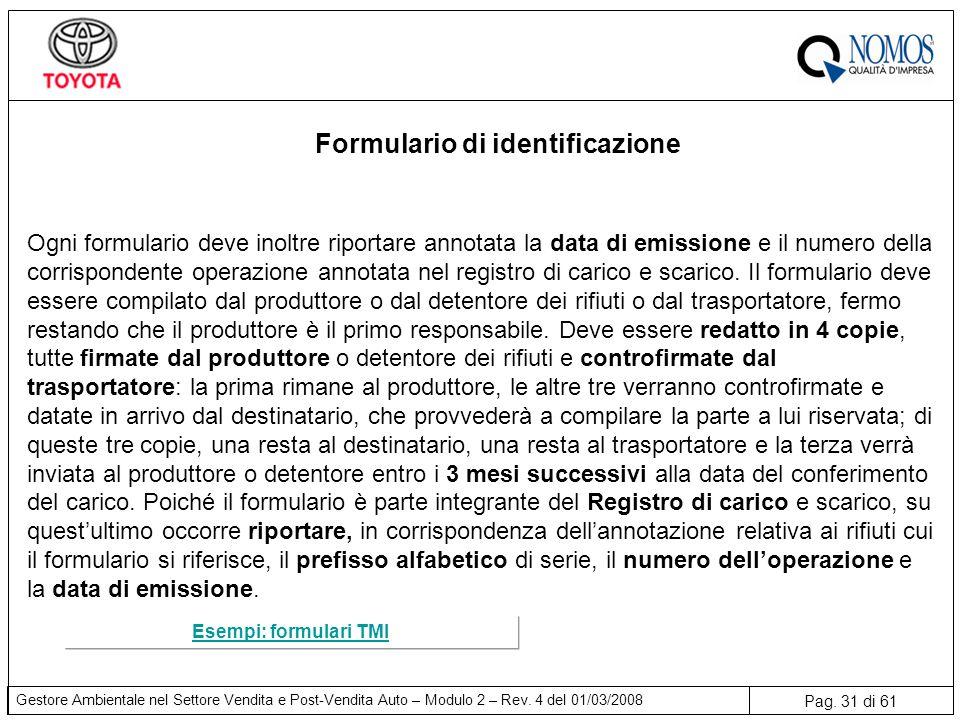 Pag. 31 di 61 Gestore Ambientale nel Settore Vendita e Post-Vendita Auto – Modulo 2 – Rev. 4 del 01/03/2008 Formulario di identificazione Ogni formula