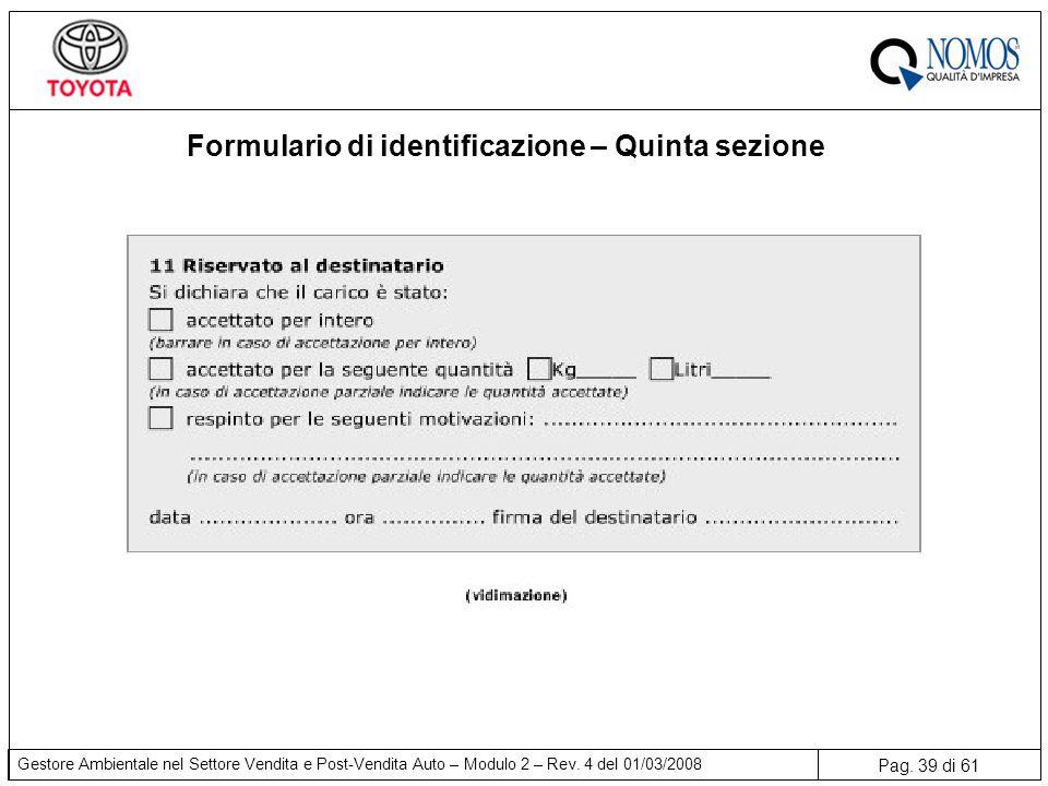 Pag. 39 di 61 Gestore Ambientale nel Settore Vendita e Post-Vendita Auto – Modulo 2 – Rev. 4 del 01/03/2008 Formulario di identificazione – Quinta sez