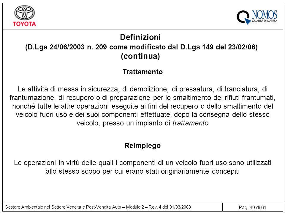 Pag. 49 di 61 Gestore Ambientale nel Settore Vendita e Post-Vendita Auto – Modulo 2 – Rev. 4 del 01/03/2008 Trattamento Le attività di messa in sicure
