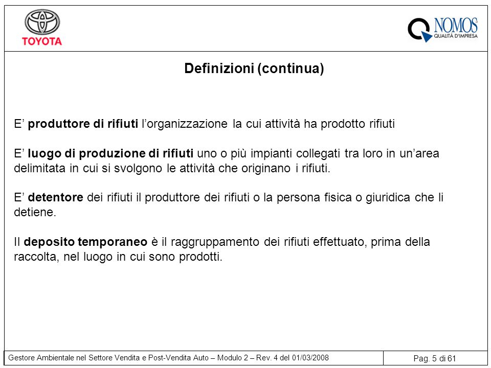 Pag. 5 di 61 Gestore Ambientale nel Settore Vendita e Post-Vendita Auto – Modulo 2 – Rev. 4 del 01/03/2008 Definizioni (continua) E' produttore di rif